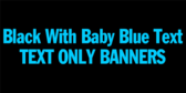 Black & Baby Blue Text
