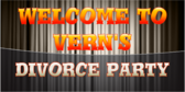 Welcome To Vern's Divorce Party