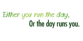 Encouragement Either You Run the Day or It Runs You Banner