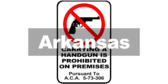 Arkansas Carrying A Handgun Is Prohibited A.C.A. § 5-73-306 Sign