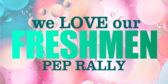 Pep Rally We Love Our Freshman Banner