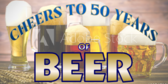 Cheers to 50 Years Beer