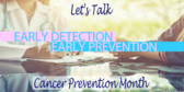 Early Detection Early Prevention
