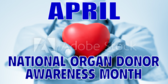 April is Organ Donation Month