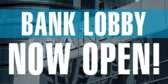 Bank Lobby Now Open Banner